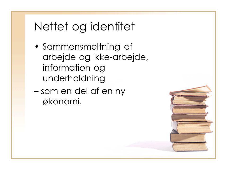Nettet og identitet Sammensmeltning af arbejde og ikke-arbejde, information og underholdning.
