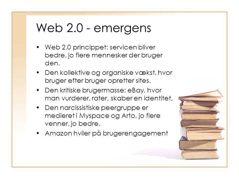 Web 2.0 - emergens Web 2.0 princippet: servicen bliver bedre, jo flere mennesker der bruger den.