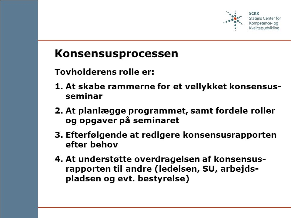 Konsensusprocessen Tovholderens rolle er: