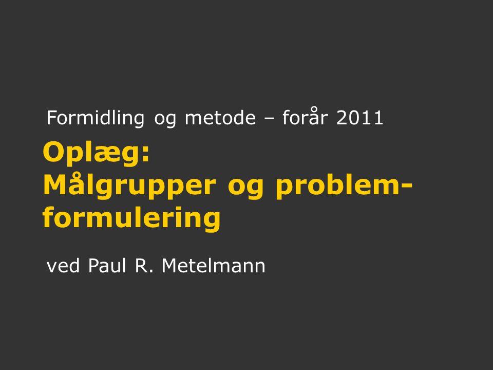 Målgrupper og problem- formulering