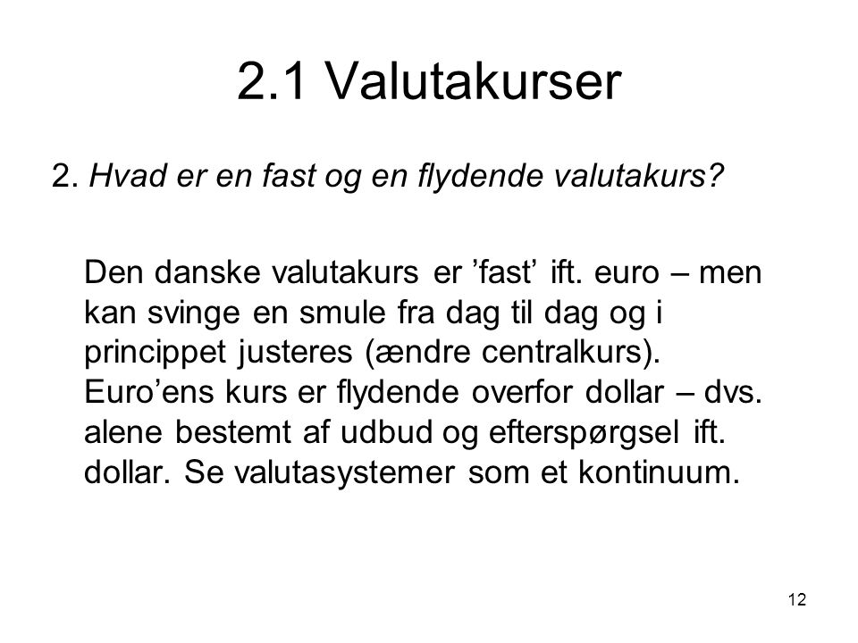 2.1 Valutakurser 2. Hvad er en fast og en flydende valutakurs