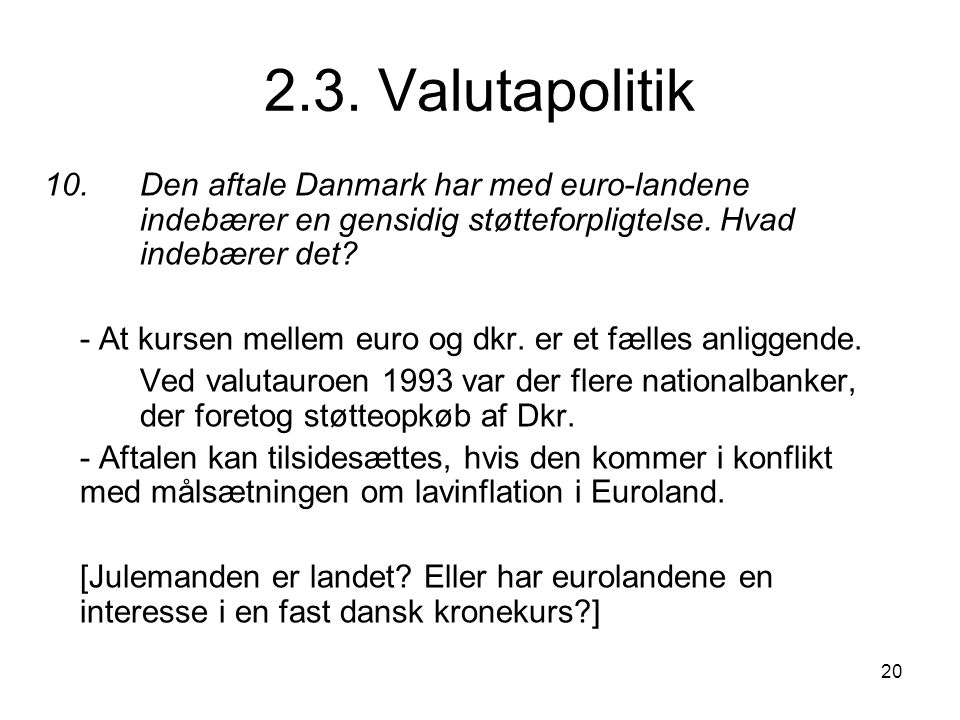 2.3. Valutapolitik 10. Den aftale Danmark har med euro-landene indebærer en gensidig støtteforpligtelse. Hvad indebærer det