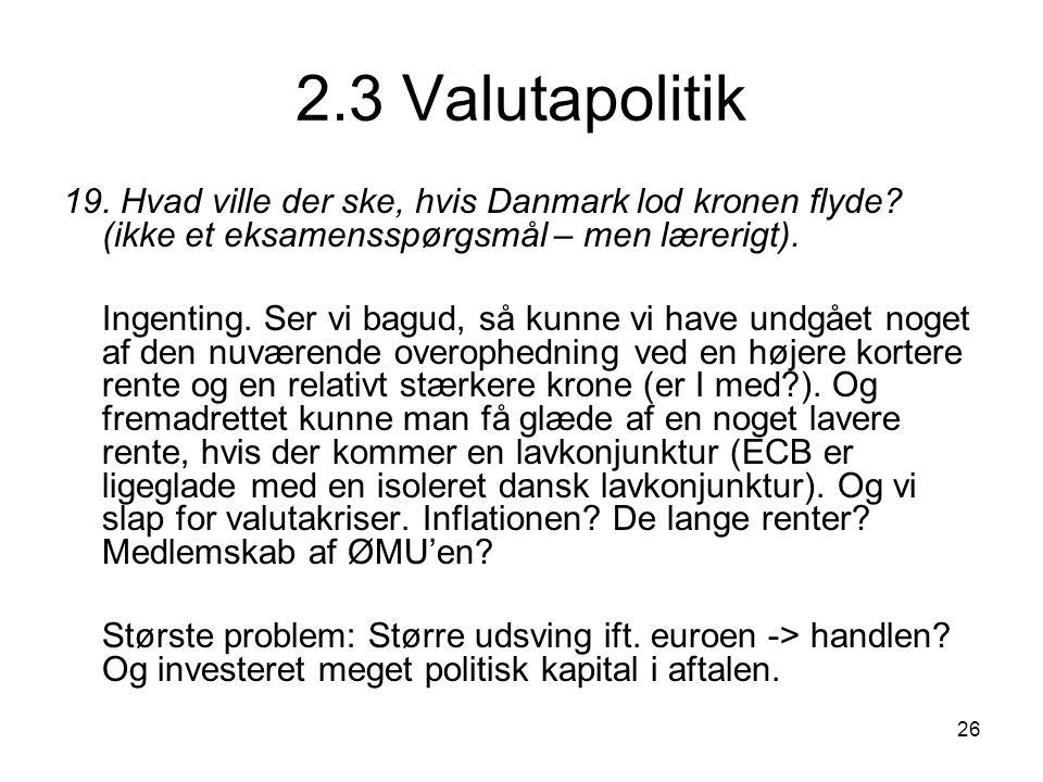 2.3 Valutapolitik 19. Hvad ville der ske, hvis Danmark lod kronen flyde (ikke et eksamensspørgsmål – men lærerigt).
