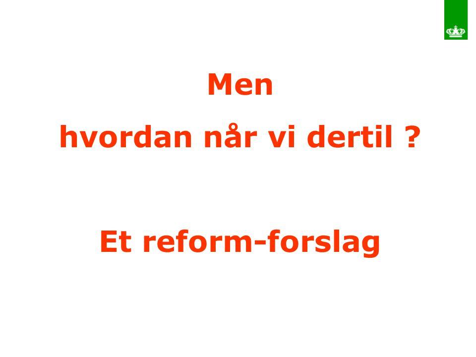 Men hvordan når vi dertil Et reform-forslag