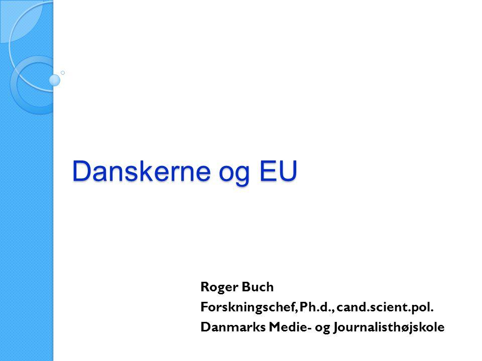 Danskerne og EU Roger Buch Forskningschef, Ph.d., cand.scient.pol.