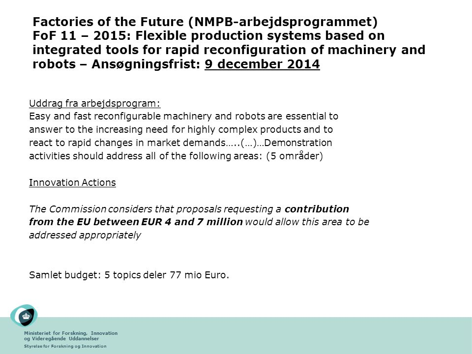 Factories of the Future (NMPB-arbejdsprogrammet) FoF 11 – 2015: Flexible production systems based on integrated tools for rapid reconfiguration of machinery and robots – Ansøgningsfrist: 9 december 2014