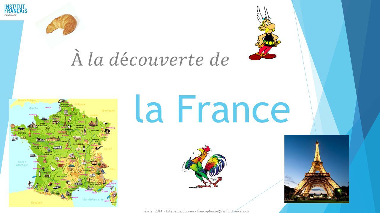 la France Février 2014 - Estelle Le Bonnec- francophonie@institutfrancais.dk