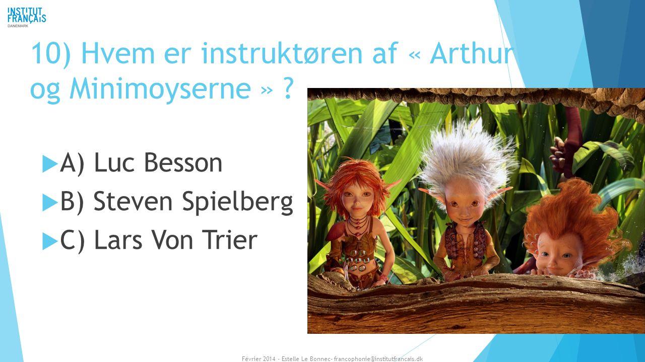 10) Hvem er instruktøren af « Arthur og Minimoyserne »