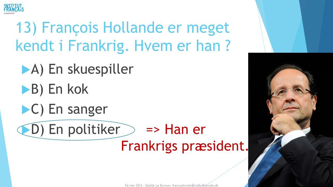 13) François Hollande er meget kendt i Frankrig. Hvem er han