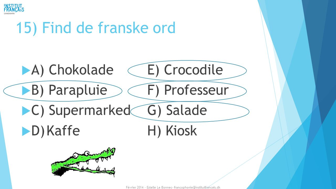 15) Find de franske ord A) Chokolade E) Crocodile