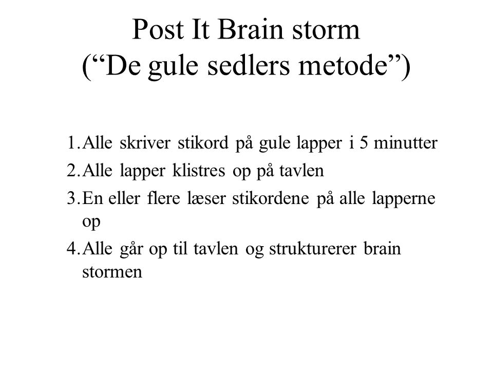 Post It Brain storm ( De gule sedlers metode )