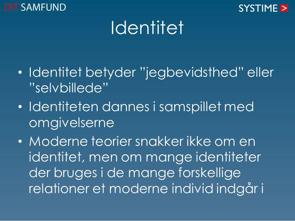 Identitet Identitet betyder jegbevidsthed eller selvbillede