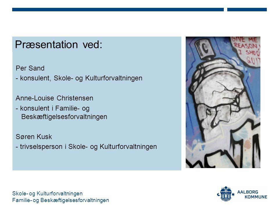 Præsentation ved: Per Sand - konsulent, Skole- og Kulturforvaltningen