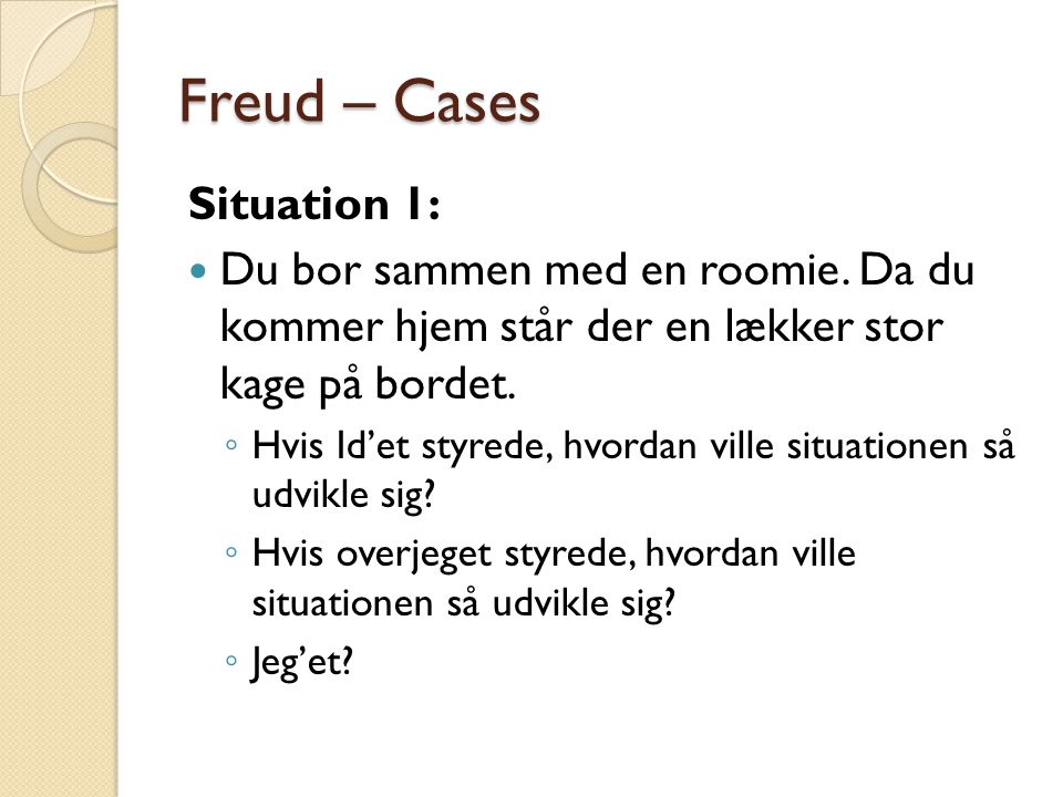 Freud – Cases Situation 1: