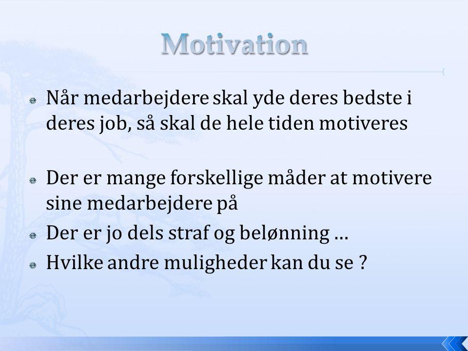 Motivation Når medarbejdere skal yde deres bedste i deres job, så skal de hele tiden motiveres.