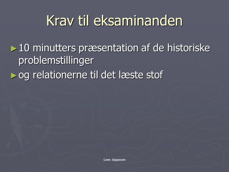 Krav til eksaminanden 10 minutters præsentation af de historiske problemstillinger. og relationerne til det læste stof.