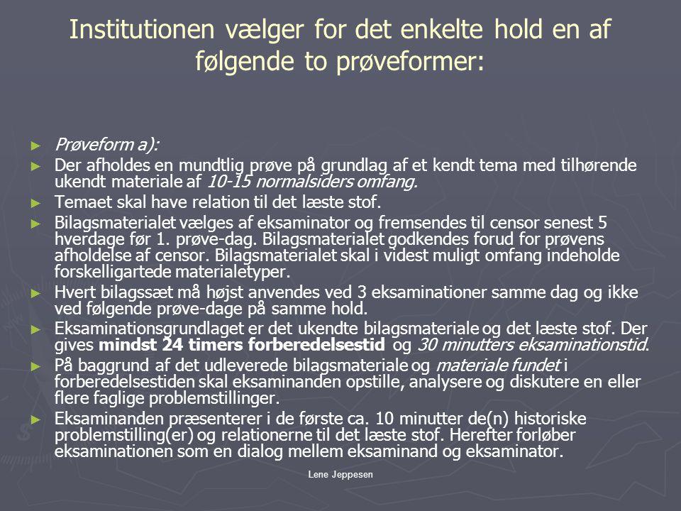 Institutionen vælger for det enkelte hold en af følgende to prøveformer: