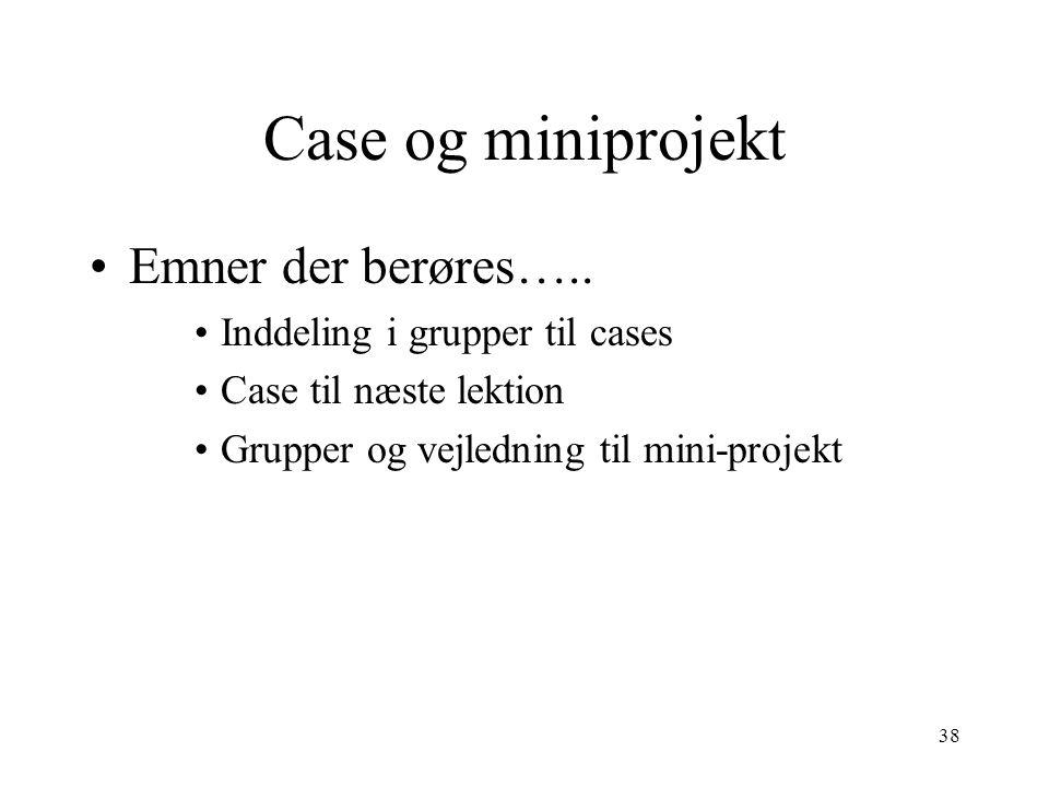 Case og miniprojekt Emner der berøres….. Inddeling i grupper til cases