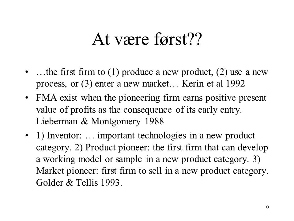 At være først …the first firm to (1) produce a new product, (2) use a new process, or (3) enter a new market… Kerin et al 1992.