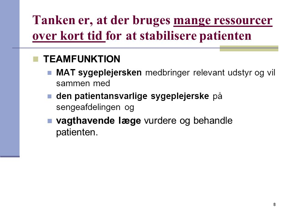 Tanken er, at der bruges mange ressourcer over kort tid for at stabilisere patienten