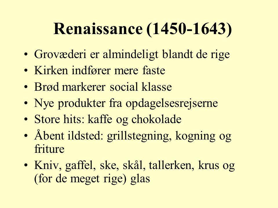 Renaissance (1450-1643) Grovæderi er almindeligt blandt de rige