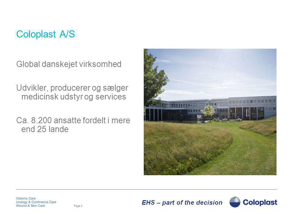 Coloplast A/S Global danskejet virksomhed Udvikler, producerer og sælger medicinsk udstyr og services Ca. 8.200 ansatte fordelt i mere end 25 lande
