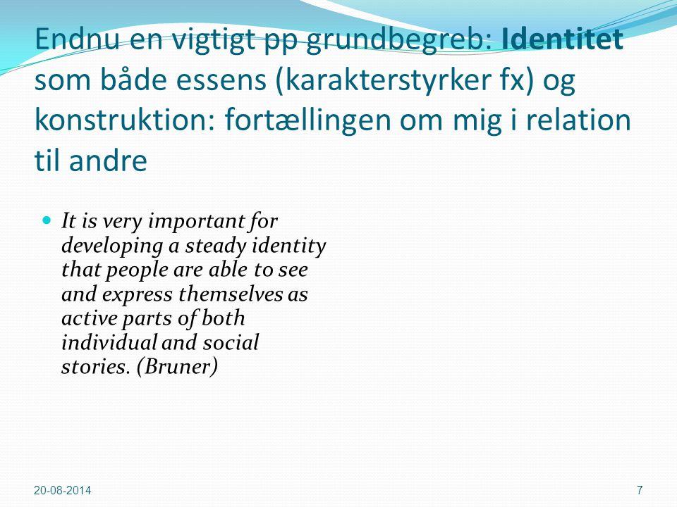 Endnu en vigtigt pp grundbegreb: Identitet som både essens (karakterstyrker fx) og konstruktion: fortællingen om mig i relation til andre