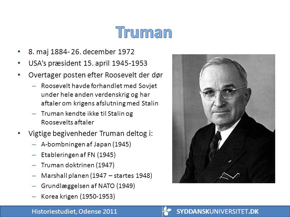 Truman 8. maj 1884- 26. december 1972. USA's præsident 15. april 1945-1953. Overtager posten efter Roosevelt der dør.
