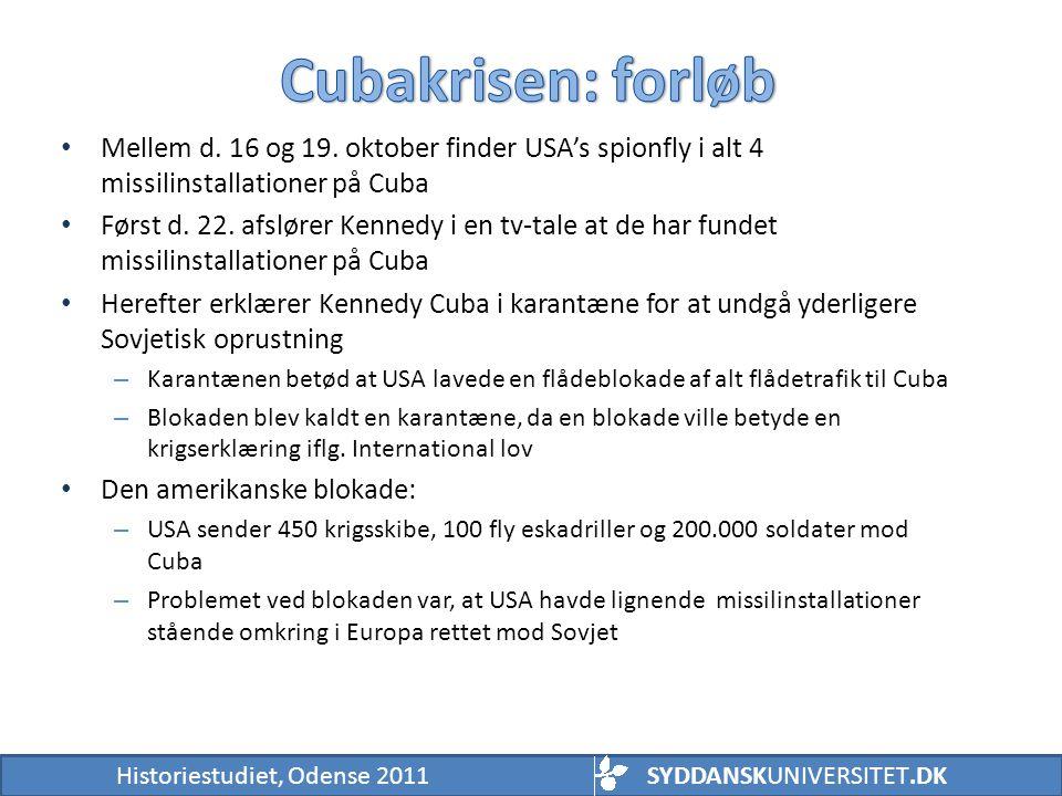 Cubakrisen: forløb Mellem d. 16 og 19. oktober finder USA's spionfly i alt 4 missilinstallationer på Cuba.
