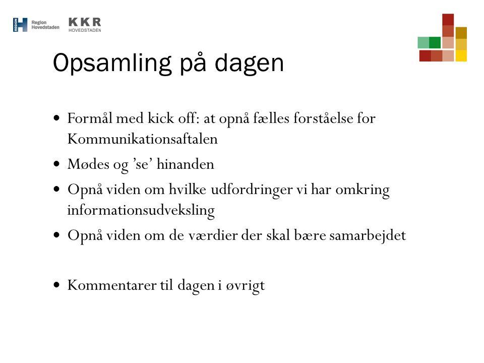 Opsamling på dagen Formål med kick off: at opnå fælles forståelse for Kommunikationsaftalen. Mødes og 'se' hinanden.