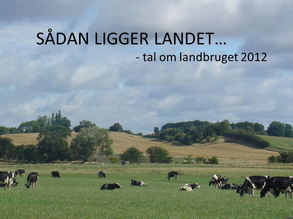 SÅDAN LIGGER LANDET… - tal om landbruget 2012