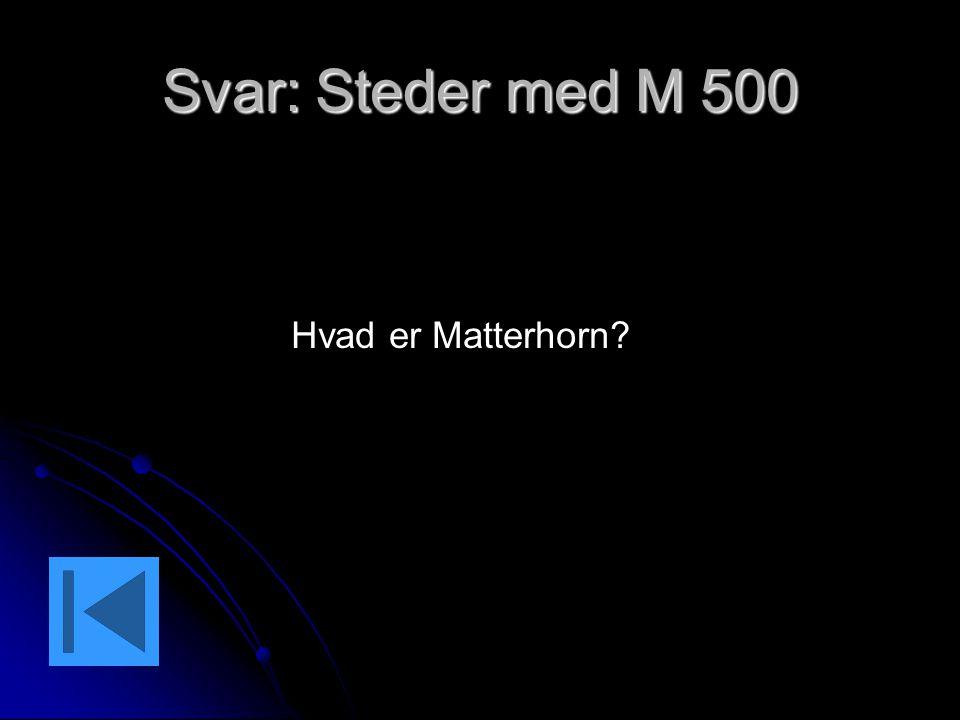Svar: Steder med M 500 Hvad er Matterhorn