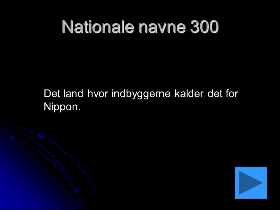 Nationale navne 300 Det land hvor indbyggerne kalder det for Nippon.