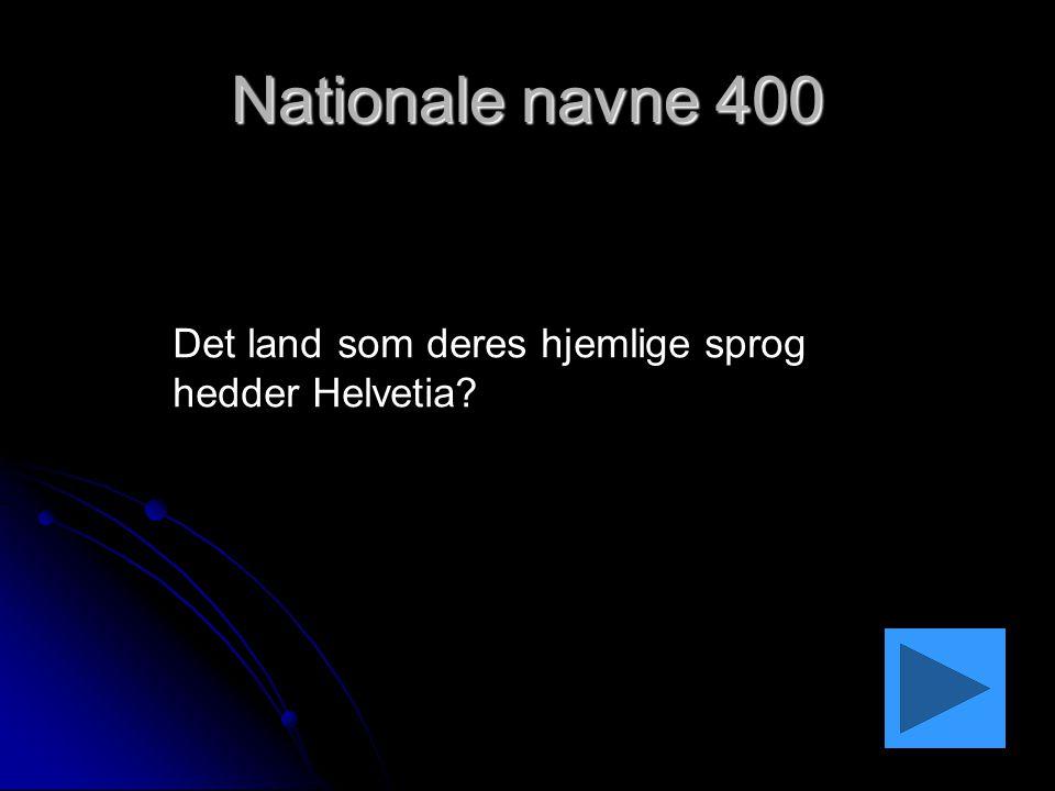 Nationale navne 400 Det land som deres hjemlige sprog hedder Helvetia