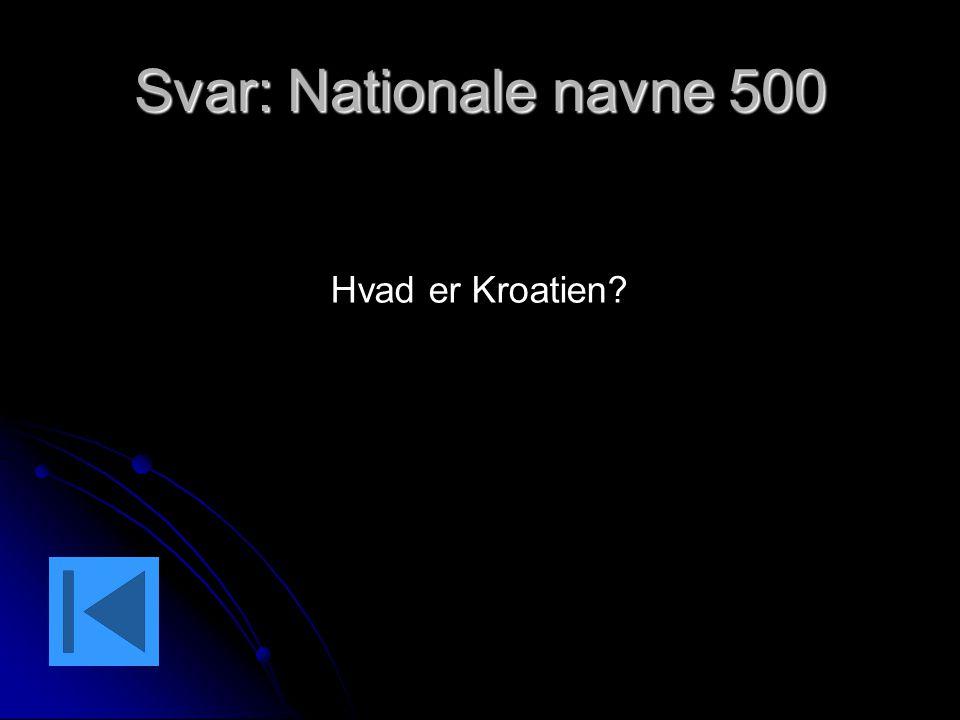 Svar: Nationale navne 500 Hvad er Kroatien