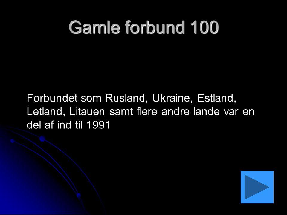 Gamle forbund 100 Forbundet som Rusland, Ukraine, Estland, Letland, Litauen samt flere andre lande var en del af ind til 1991.