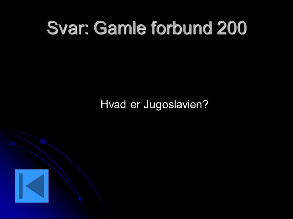 Svar: Gamle forbund 200 Hvad er Jugoslavien