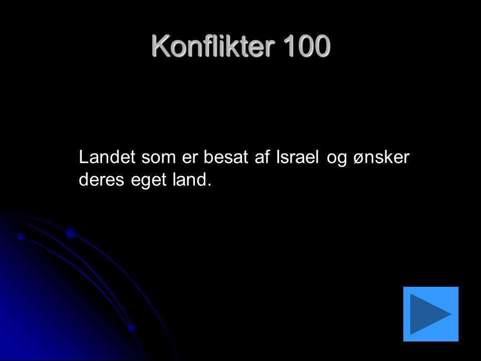Konflikter 100 Landet som er besat af Israel og ønsker deres eget land.