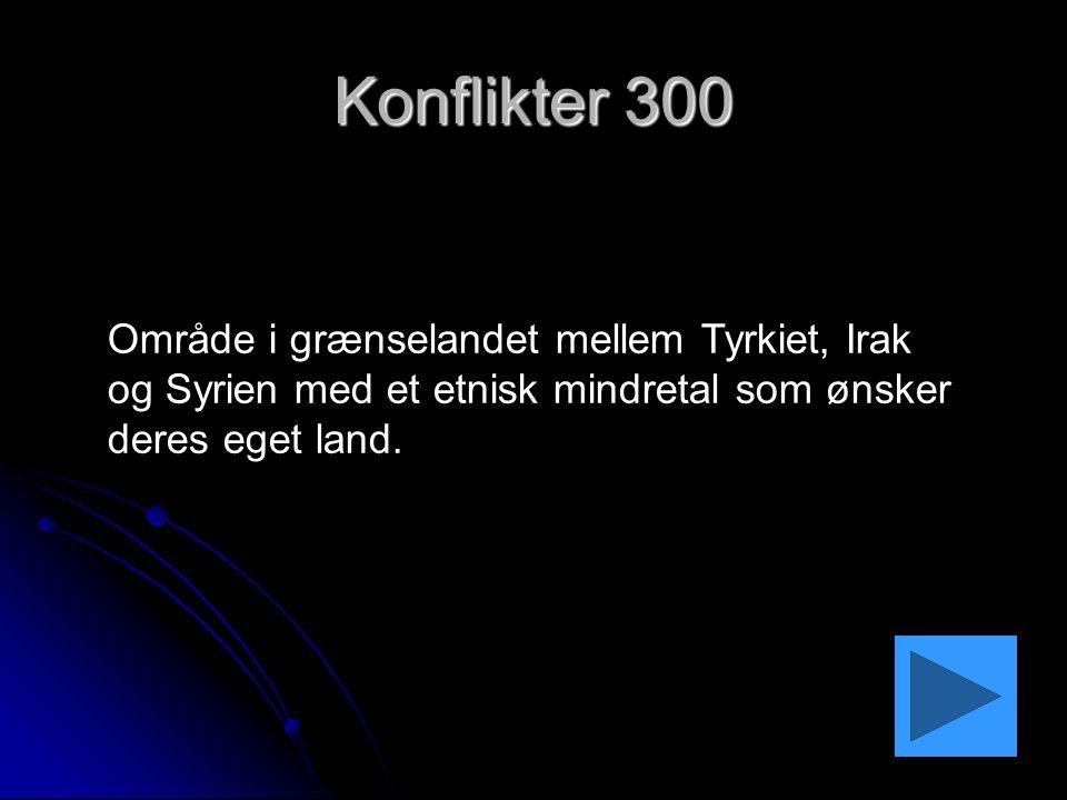 Konflikter 300 Område i grænselandet mellem Tyrkiet, Irak og Syrien med et etnisk mindretal som ønsker deres eget land.