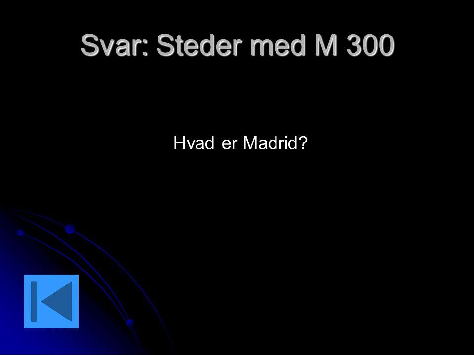 Svar: Steder med M 300 Hvad er Madrid