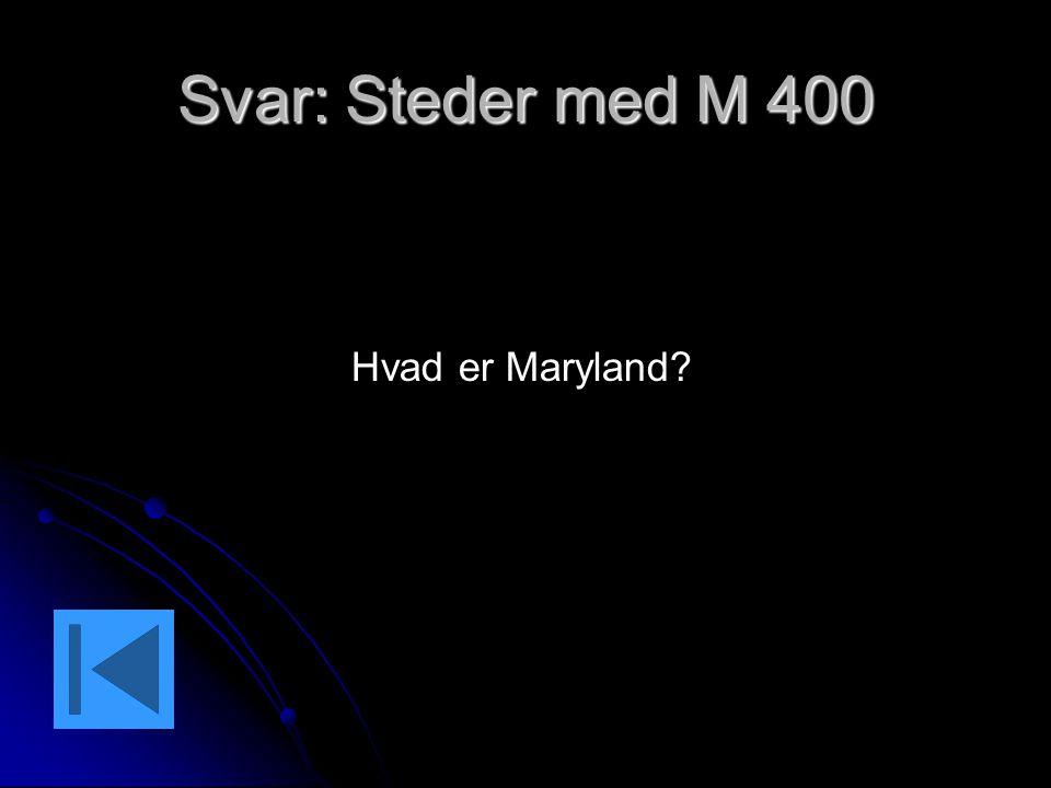 Svar: Steder med M 400 Hvad er Maryland