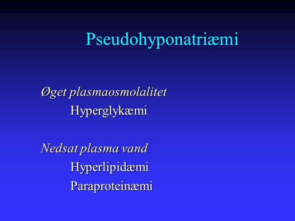 Pseudohyponatriæmi Øget plasmaosmolalitet Hyperglykæmi