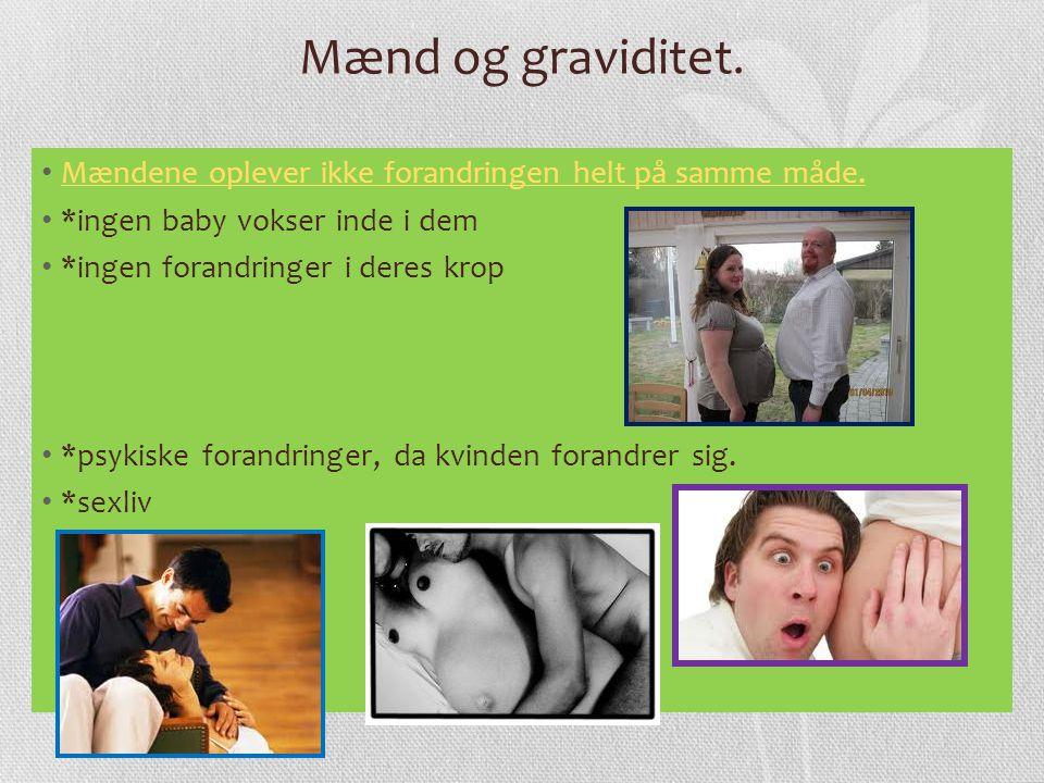 Mænd og graviditet. Mændene oplever ikke forandringen helt på samme måde. *ingen baby vokser inde i dem.