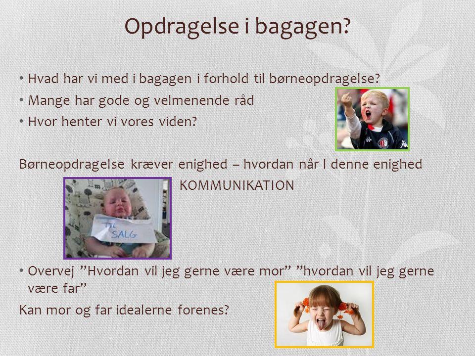 Opdragelse i bagagen Hvad har vi med i bagagen i forhold til børneopdragelse Mange har gode og velmenende råd.