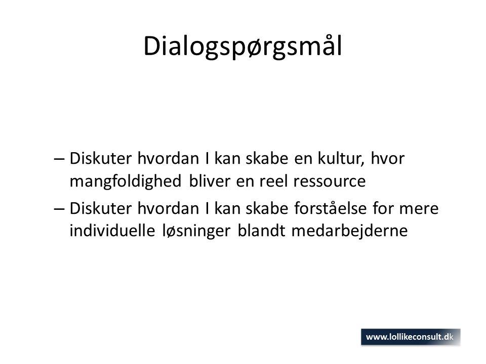 Dialogspørgsmål Diskuter hvordan I kan skabe en kultur, hvor mangfoldighed bliver en reel ressource.