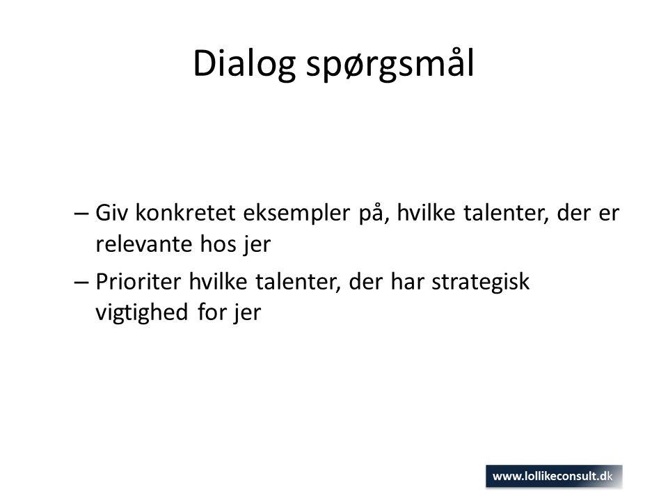Dialog spørgsmål Giv konkretet eksempler på, hvilke talenter, der er relevante hos jer.