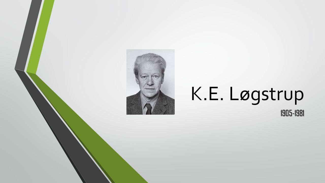 K.E. Løgstrup 1905-1981