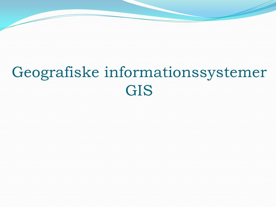 Geografiske informationssystemer GIS