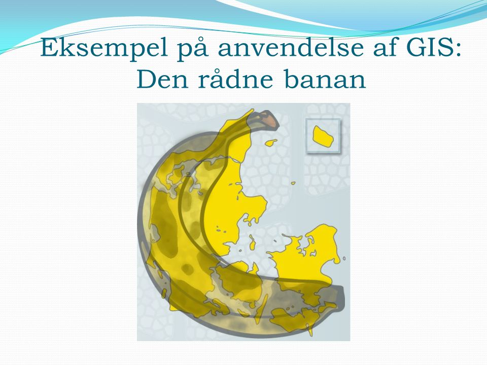 Eksempel på anvendelse af GIS: Den rådne banan