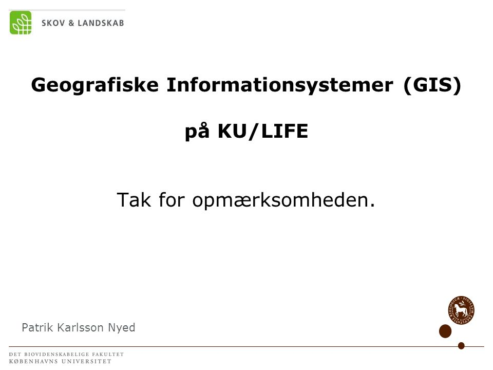 Geografiske Informationsystemer (GIS) på KU/LIFE Tak for opmærksomheden.